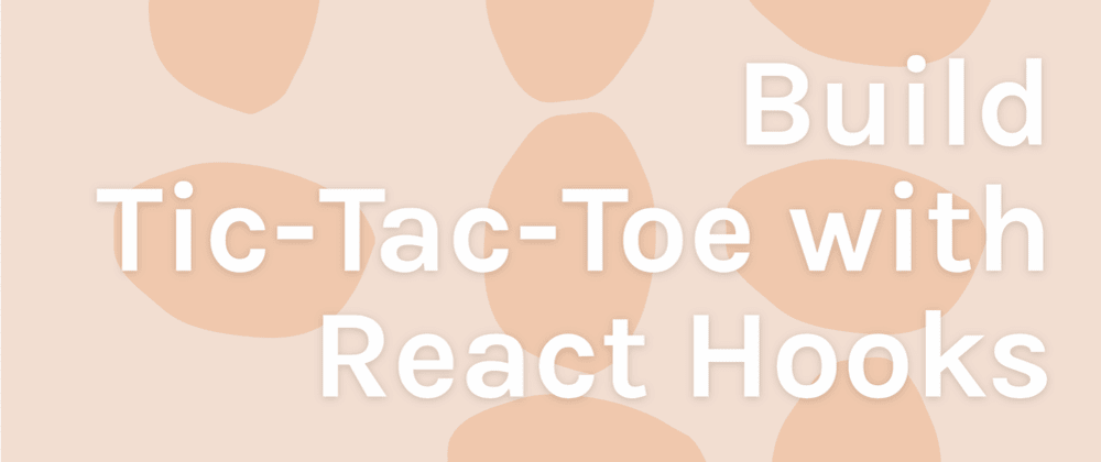 Cover image for Build Tic-Tac-Toe with React Hooks