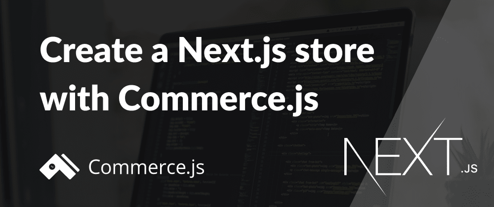 Cover image for Create a Next.js store with Commerce.js | Catalog pages