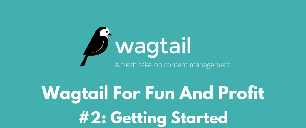 Cover image for Wagtail For Fun And Profit #2: Getting Started