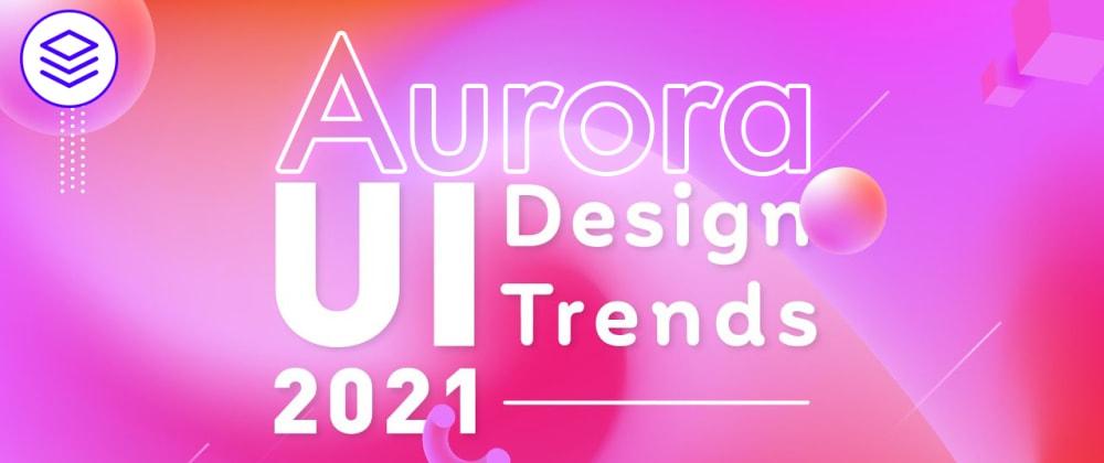 Cover image for Creative Aurora UI Gradient Animation | UI Trend 2021