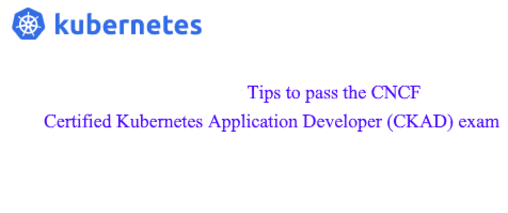 Cover image for Tips to pass the CNCF Certified Kubernetes Application Developer (CKAD) exam