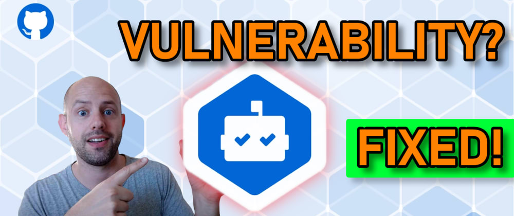 Cover image for Fix Open Source Vulnerabilities AUTOMATICALLY with Dependabot