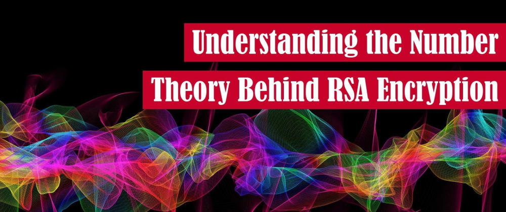 Cover image for Understanding the Number Theory Behind RSA Encryption