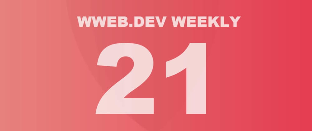 Cover image for Weekly web development update #21