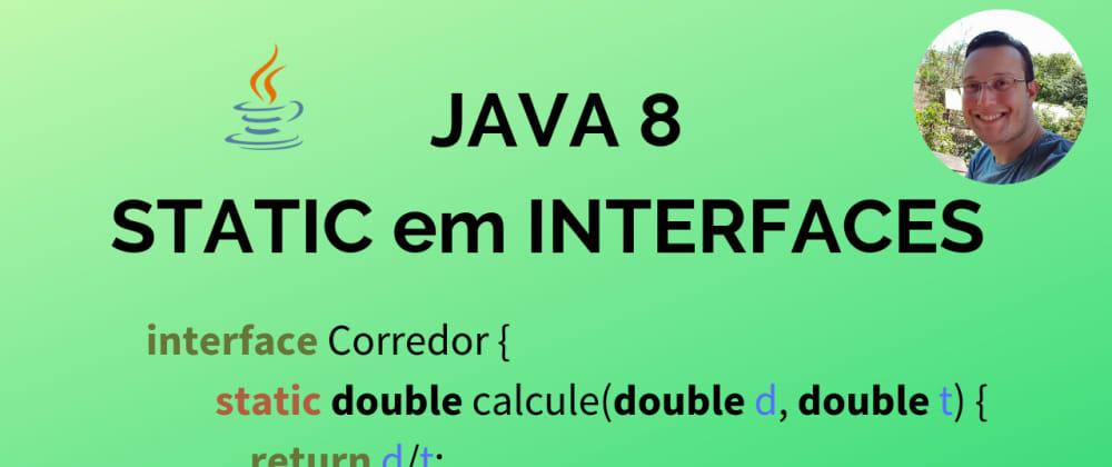 Cover image for JAVA 8: Utilize métodos STATIC em INTERFACES e simplifique seu código!