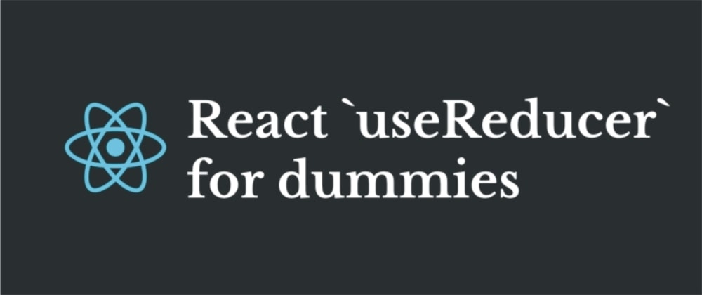 Cover image for React useReducer for dummies
