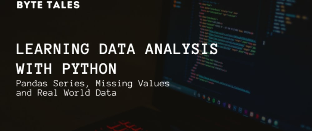 Cover image for Learning Data Analysis With Python - Pandas Series, Missing Values and Real World Data