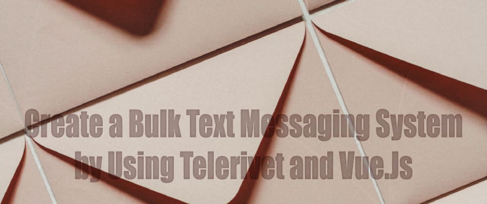Cover image for Create a Bulk Text Messaging System by Using Telerivet and Vue.Js