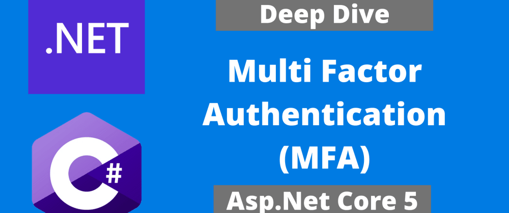Cover image for Deep Dive: Multi-Factor Authentication with .NET 5