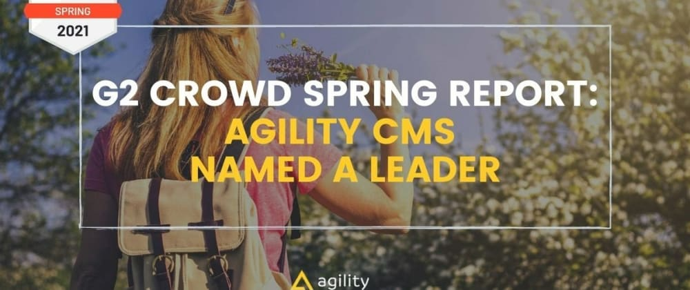 Cover image for Agility CMS Named a Leader in G2 Grid Spring 2021 Report