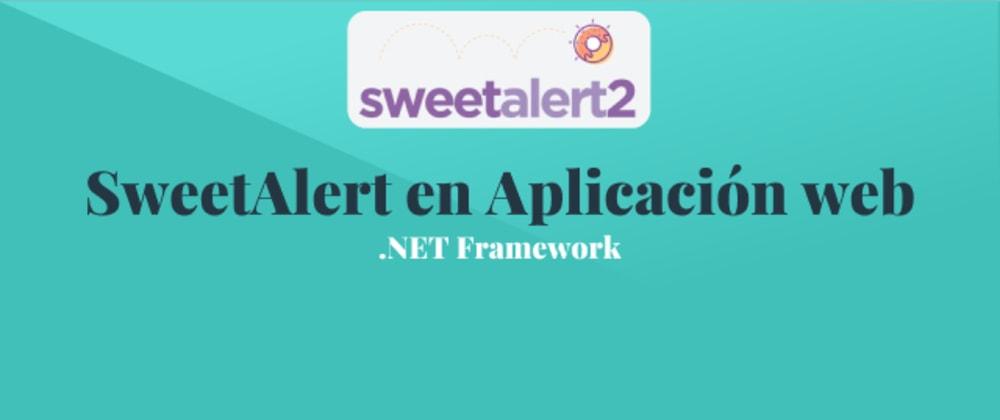Cover image for Añadir alertas usando SweetAlert en una Aplicación web con ASP.NET Framework.