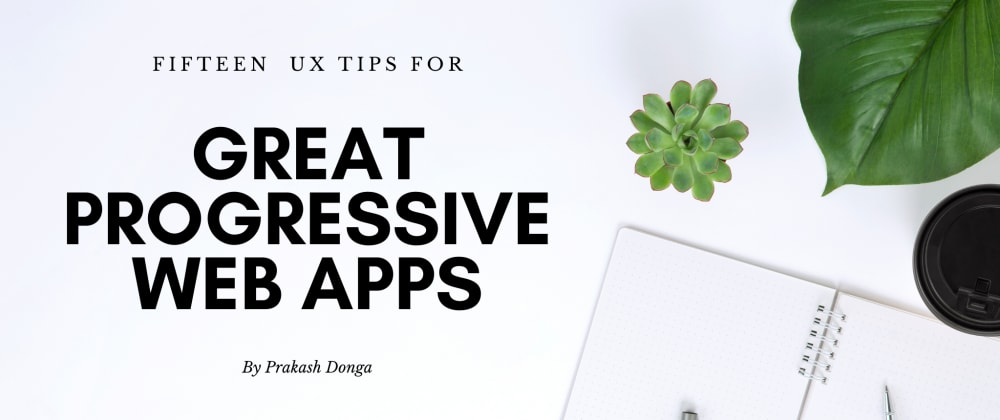 Cover image for 15 UX Tips for great Progressive Web Apps (PWAs)