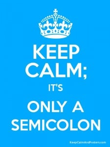 keep calm it's only a semi colon