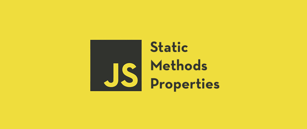 Cover image for Static Methods and Properties in JavaScript Classes