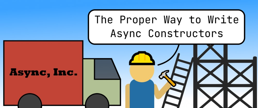 Cover image for The Proper Way to Write Async Constructors in JavaScript