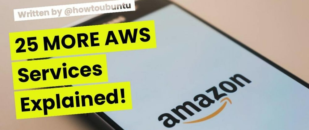 Cover image for 25 MORE AWS Services Explained!