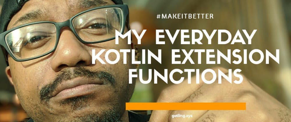 Cover image for #MakeItBetter: My Everyday Kotlin Extension Functions