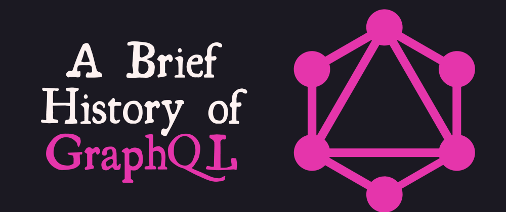 Cover image for A Brief History of GraphQL