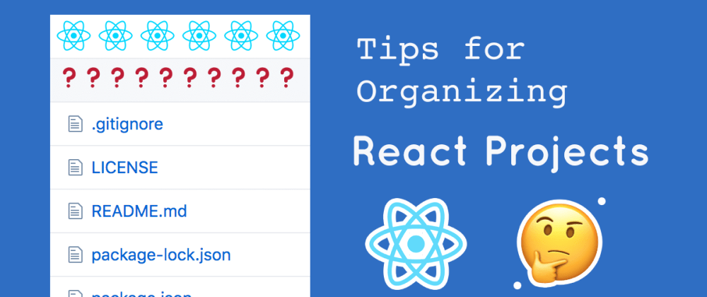 Cover image for Tips for Organizing React Projects