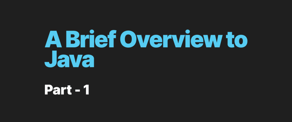 Cover image for A Brief Overview to Java - Part 1