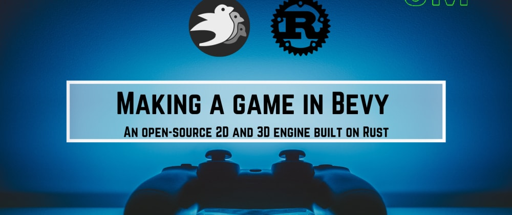 Cover image for Making a game in Bevy: An open-source 2D and 3D engine built on Rust