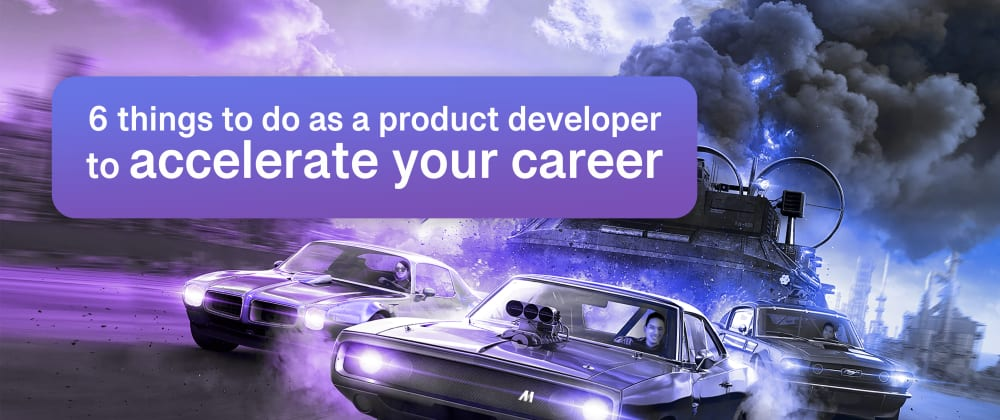 Cover image for 6 things to do as a product developer to accelerate your career