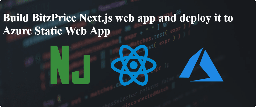 Cover image for Building BitPrice web application using Next js and React js Then deploy it  to Azure Static Website