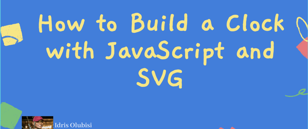 Cover image for How to Build a Clock with JavaScript and SVG