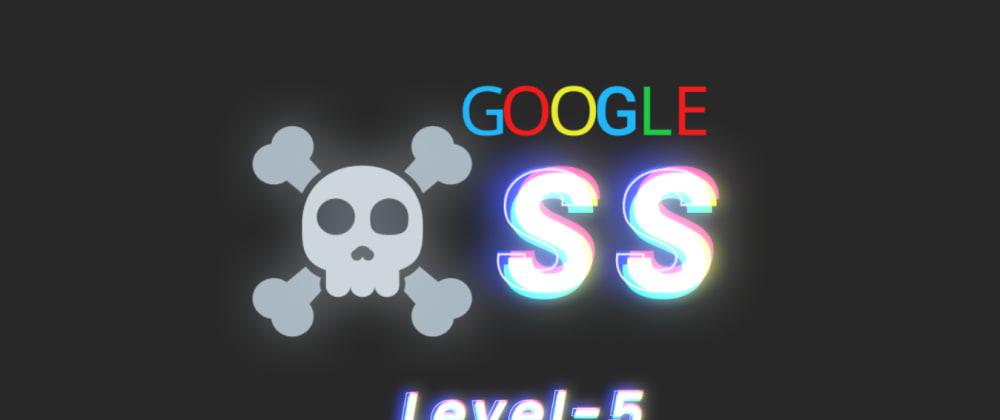 Cover image for Google XSS challenge: Level 5 aka Breaking protocol (detailed walkthrough)