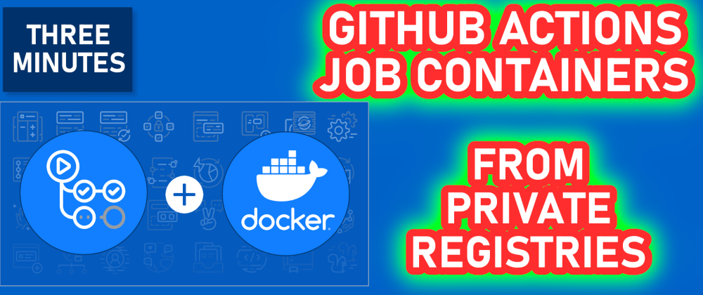 Cover image for GitHub Actions: use a Private Registry for Job and Service Containers