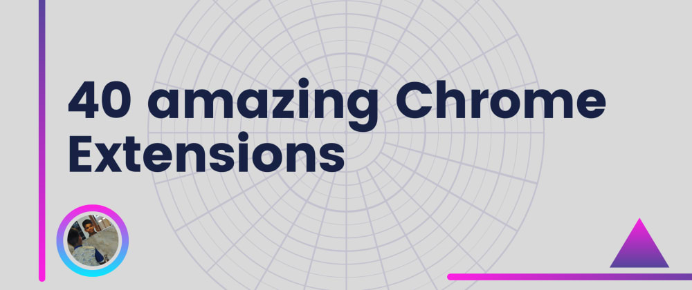 Cover image for 40 Amazing Chrome Extensions for Web Developers and Designers