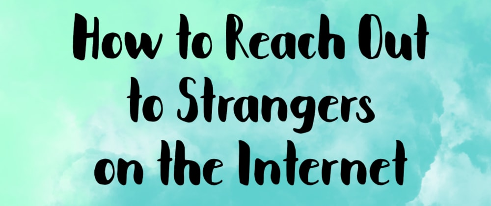 Cover image for How to Reach Out to Strangers on the Internet