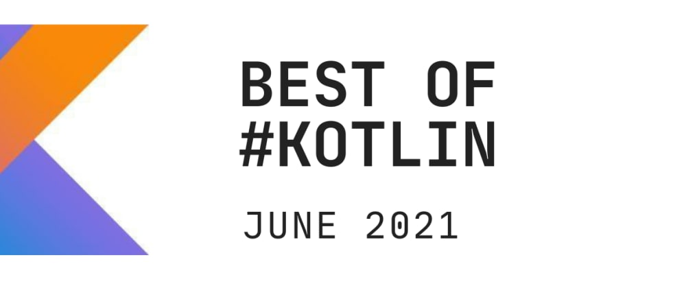 Cover image for Kotlin monthly wrap up - June 2021