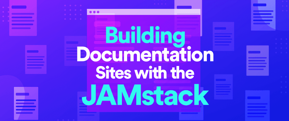 Cover image for Building Documentation Sites with the JAMstack