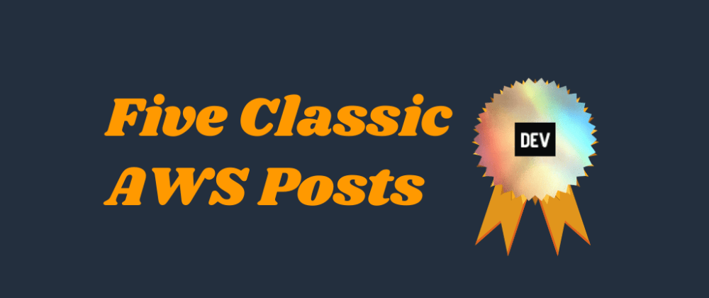 Cover image for Five classic AWS posts - April 2021
