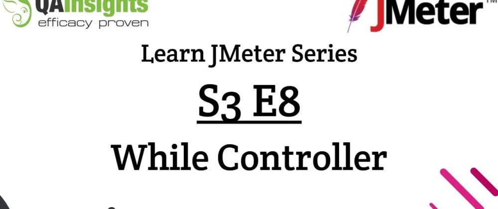 Cover image for S3E8 Learn JMeter Series - While Controller
