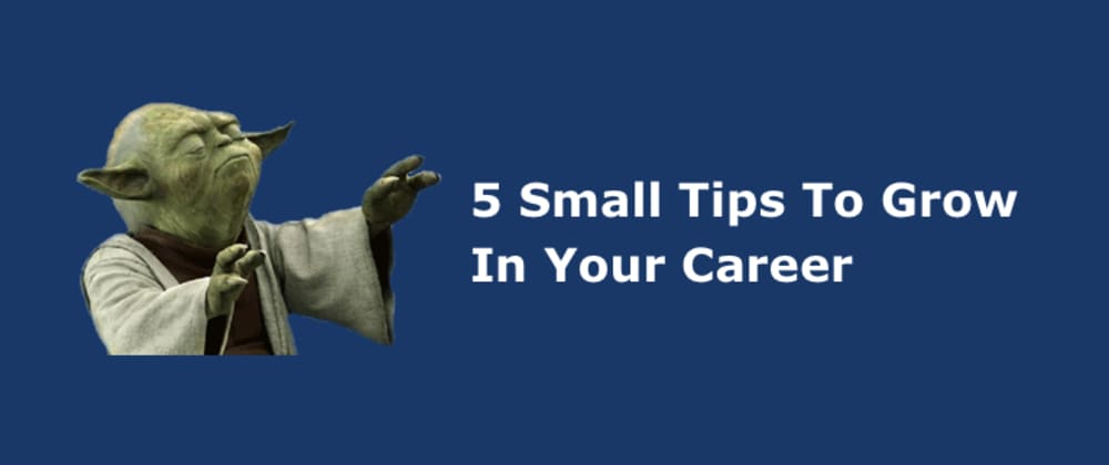 Cover image for 5 Small Tips To Grow In Your Career