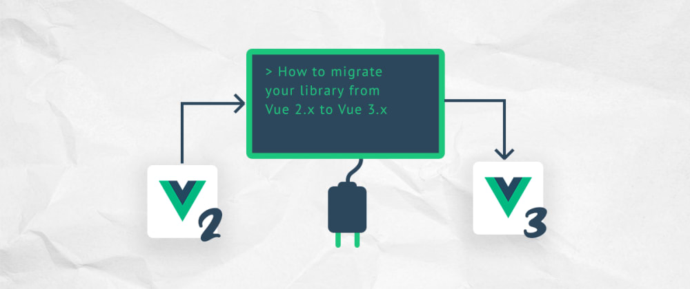 Cover image for How to migrate your library from Vue2 to Vue3