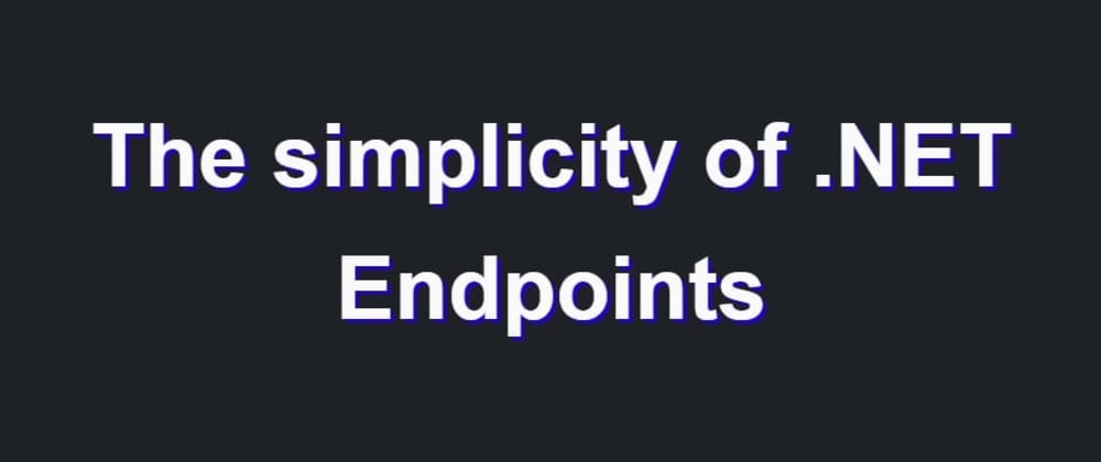 Cover image for The simplicity of ASP.NET Endpoints