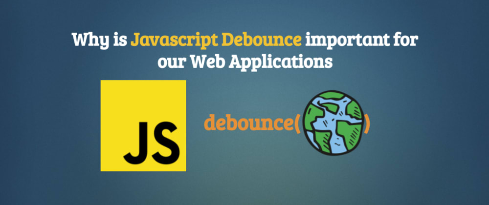 Cover image for Why is Javascript Debounce important for our Web Applications