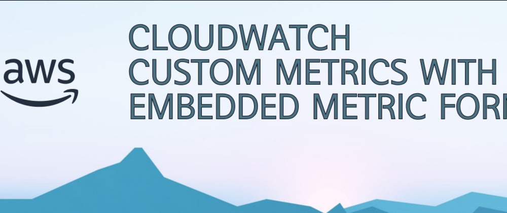 Cover image for Cloudwatch Custom Metrics With Embedded Metric Format