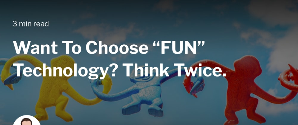 "Cover image for Want To Choose ""FUN"" Technology? Think Twice."