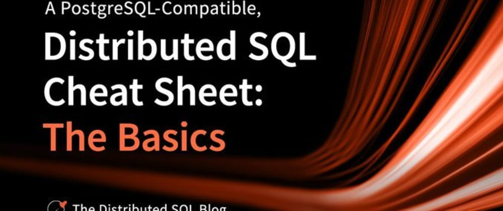 Cover image for A PostgreSQL-Compatible, Distributed SQL Cheat Sheet: The Basics
