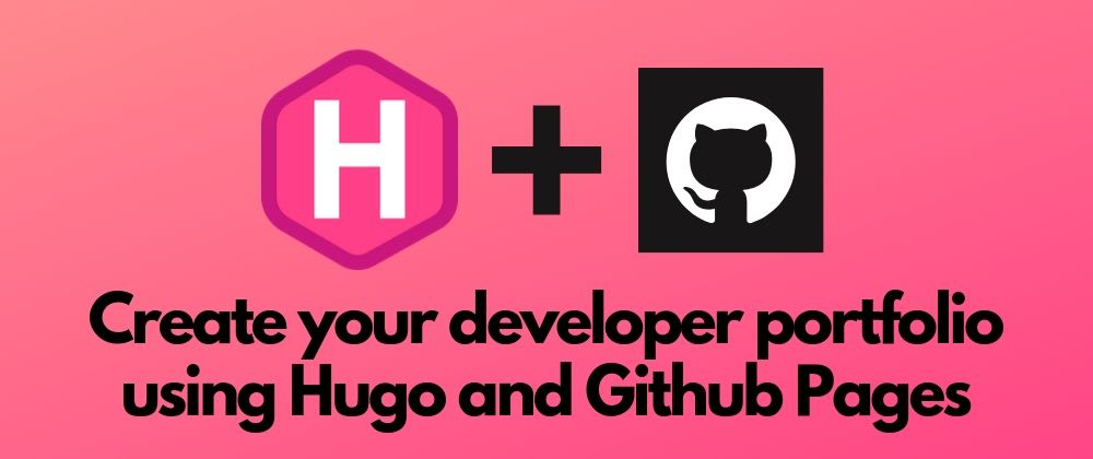 Cover image for Create your developer portfolio using Hugo and Github Pages