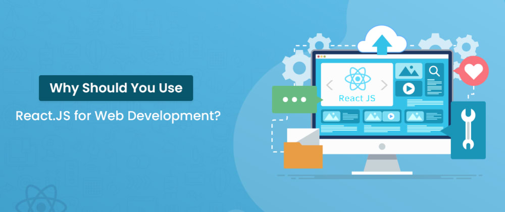 Cover image for Why Should You Use React.JS For Web Development? (How Does It Help You?)