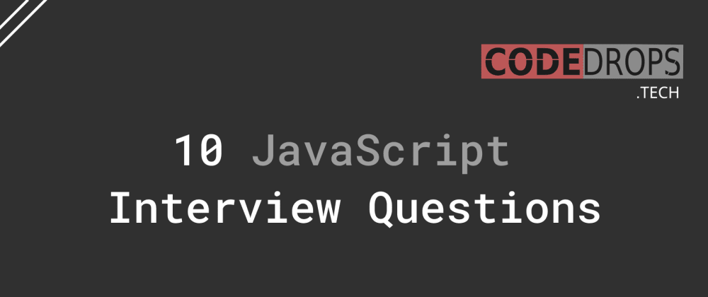 Cover image for 10 JavaScript Interview Questions