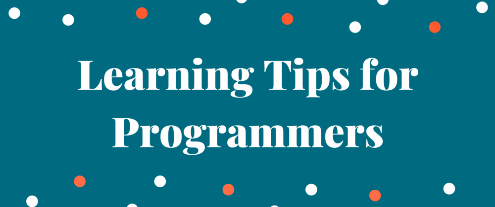 Cover image for Learning Tips for Programmers