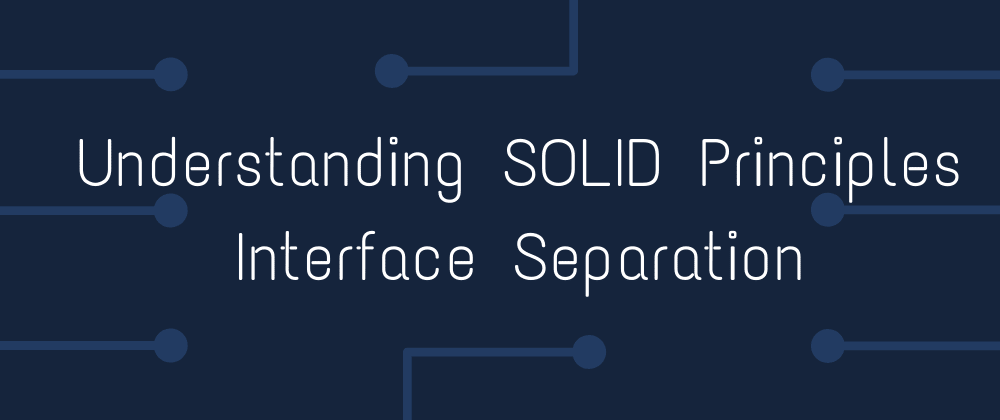 Cover image for Understanding SOLID Principles: Interface Separation