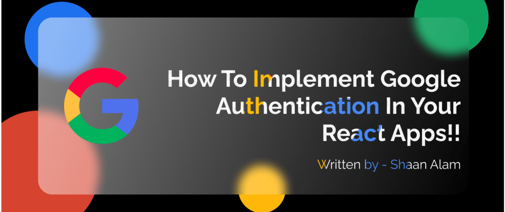 Cover Image for How to implement Google Authentication in your React Applications!!