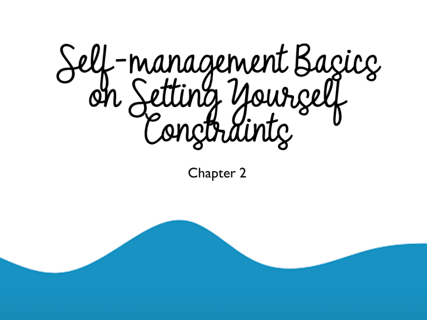 Self-Management Basics and Setting Yourself Constraints